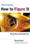 The Complete How to Figure It: Using Math in Everyday Life - Darrell Huff, Carolyn R. Kinsey