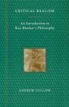 Critical Realism: An Introduction to Roy Bhaskar's Philosophy - Andrew Collier