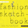 The Complete Fashion Sketchbook: Creative Ideas and Exercises to Make the Most of Your Fashion Sketchbook - Martin Dawber