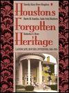 Houston's Forgotten Heritage: Landscape, Houses, Interiors, 1824-1914 - Sadie Gwyn Blackburn, Barrie M. Scardino, Katherine S. Howe