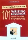 Berani Nulis, Berani Kaya: 101 Writing Businesses You Can Start from Home - R. Masri Sareb Putra