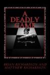 A Deadly Game (Brian McReynolds series) - Brian Richardson, Matthew Richardson