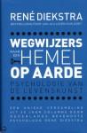 Wegwijzers naar een hemel op aarde - René F.W. Diekstra