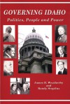 Governing Idaho: Politics, People and Power - James B. Weatherby, Randy Stapilus