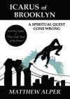Icarus of Brooklyn: A Spiritual Quest Gone Wrong - Matthew Alper