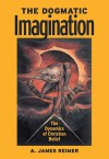 The Dogmatic Imagination: The Dynamics of Christian Belief - A. James Reimer