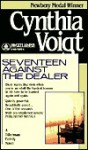 Seventeen Against the Dealer - Cynthia Voigt