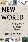 New World: a Frontier Fantasy Novel - Steven W. White