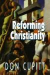 Reforming Christianity - Don Cupitt