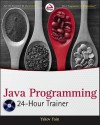 Java Programming 24-Hour Trainer (Wrox Programmer to Programmer) - Yakov Fain