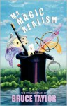 Mr. Magic Realism - Bruce Taylor