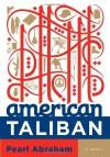 American Taliban: A Novel - Pearl Abraham