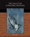 The Value of a Praying Mother - Isabel C. Byrum
