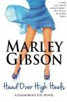 Head Over High Heels (A Glamorous Life Novel) - Marley Gibson