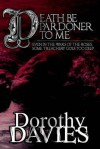Death Be Pardoner to Me - Dorothy Davies