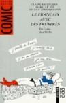 Le Français avec les Frustrés - Claire Bretécher, Isabelle Jue, Nicole Zimmermann