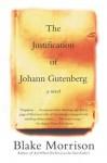 The Justification of Johann Gutenberg: A Novel - Blake Morrison