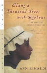 Hang a Thousand Trees with Ribbons: The Story of Phillis Wheatley - Ann Rinaldi