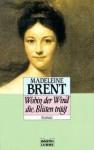 Wohin der Wind die Blüten trägt [Roman] - Madeleine Brent