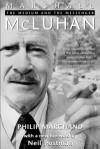 Marshall McLuhan: The Medium And The Messenger - Philip Marchand, Neil Postman