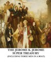 The Jerome K. Jerome Super Treasury (Including Three Men in a Boat) (Illustrated) - Jerome K. Jerome