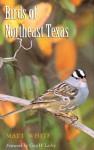 Birds of Northeast Texas - Matt White, Greg W. Lasley