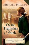 On the Trail of the Truth (Journals of Corrie Belle Hollister) - Michael Phillips