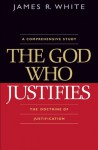 God Who Justifies, The - James R. White
