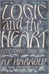 Logic And The Heart: Love Poems, 1999 2003 - A.F. Harrold