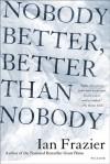 Nobody Better, Better Than Nobody - Ian Frazier