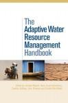 The Adaptive Water Resource Management Handbook - Jaroslav Mysiak, Hans Jorgen Henrikson, Caroline Sullivan