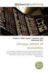 Chicago School of Economics - Frederic P. Miller, Agnes F. Vandome, John McBrewster
