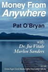 Money from Anywhere - Pat O'Bryan, Joe Vitale, Marlon Sanders, Connie Ragen Green, Martha Giffen, Tony Laidig, Colin Joss