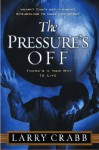 The Pressure's Off: There's a New Way to Live - Larry Crabb
