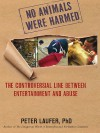 No Animals Were Harmed: The Controversial Line between Entertainment and Abuse - Peter Laufer