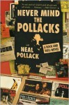 Never Mind the Pollacks: A Rock and Roll Novel - Neal Pollack