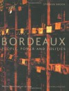 Bordeaux: People, Power and Politics - Stephen Brook, Gary P. Latham