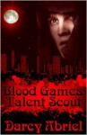 Blood Games: Talent Scout - Darcy Abriel