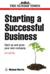 Starting a Successful Business: Start Up and Grow Your Own Company - Michael Morris