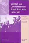 Conflict And Confrontation In South East Asia 1961-1965: Britain, the United States, Indonesia and the Creation of Malaysia - Matthew Jones