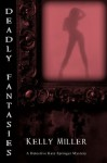 Deadly Fantasies - Kelly Miller