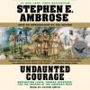Undaunted Courage: Meriwether Lewis, Thomas Jefferson & the Opening (Audio) - Cotter Smith, Stephen E. Ambrose