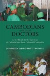 Cambodians and Their Doctors: A Medical Anthropology of Colonial and Post-Colonial Cambodia - Jan Ovesen