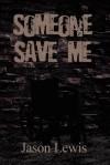 Someone Save Me - Jason Lewis