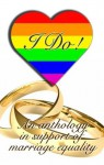 I Do: An Anthology in Support of Marriage Equality - Kris Jacen