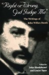Right or Wrong, God Judge Me: THE WRITINGS OF JOHN WILKES BOOTH - John Wilkes Booth, John Wilkes Booth, John H. Rhodehamel, John Rhodehamel