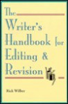 The Writer's Handbook For Editing & Revision - Rick Wilber