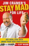 Jim Cramer's Stay Mad for Life: Get Rich, Stay Rich (Make Your Kids Even Richer) - James J. Cramer, Cliff Mason