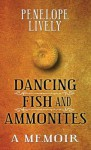 Dancing Fish and Ammonites - Penelope Lively