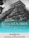 Chichen Itza: The History and Mystery of the Maya's Most Famous City - Jesse Harasta